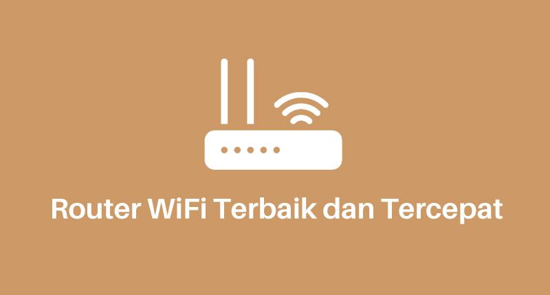 Router WiFi Terbaik dan Tercepat