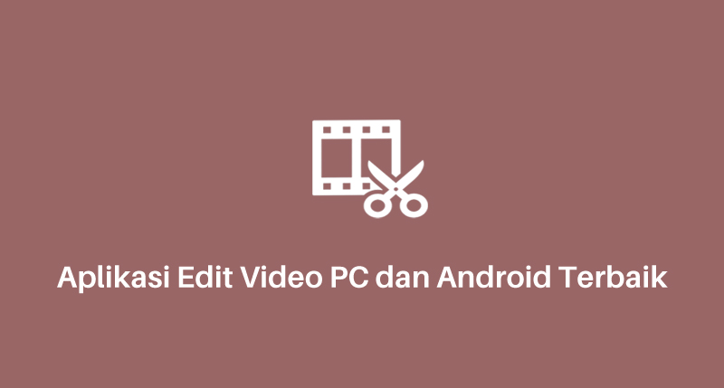 Aplikasi Edit Video PC dan Android Terbaik