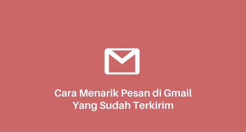 Cara Menarik Pesan di Gmail Yang Sudah Terkirim