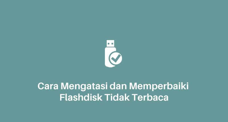 Flashdisk Tidak Terbaca? Berikut Cara Mengatasi & Memperbaiki