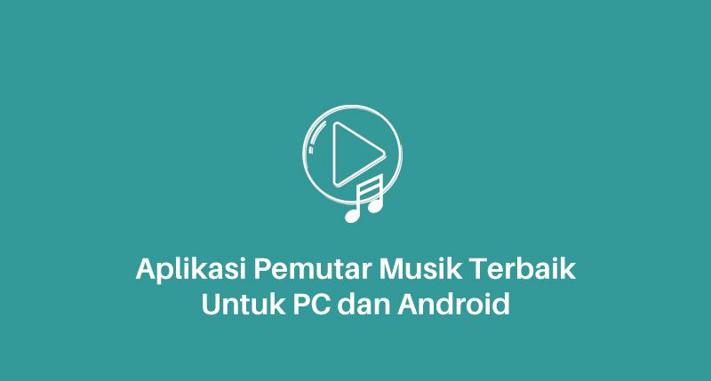 Aplikasi Pemutar Musik Terbaik Untuk PC dan Android